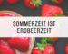 Sommerzeit ist Erdbeerzeit | Missforty
